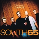 Dream Large (U.S. Version)/South 65