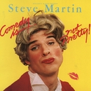 Comedy Is Not Pretty/Steve Martin
