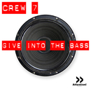Give Into The Bass/Crew 7