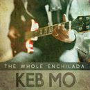 The Whole Enchilada/Keb Mo