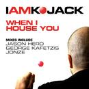 When I House You/I am KoJack