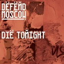Die Tonight/Defend Moscow