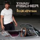 Irgendwann/Tommy Fischer