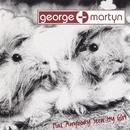 Has Anybody Seen My Girl/George - Martyn