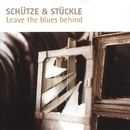 Leave The Blues Behind/Schütze & Stückle