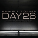 Imma Put It On Her (feat. P. Diddy and Yung Joc)/DAY26
