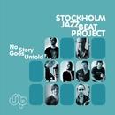 No Story Goes Untold/Stockholm Jazzbeat Project