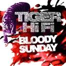 Bloody Sunday/Tiger HiFi