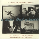 Songs Of Joni Mitchell/A Bird That Whistles