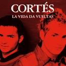 La Vida Da Vueltas/Cortés