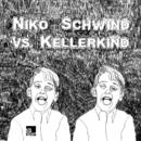 Niko Schwind vs. Kellerkind/Niko Schwind vs. Kellerkind