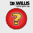 What Goes Up/Dr. Willis