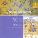 D'Amours loial servant - French and Italian Love Songs of the 14th-15th Centuries/Gérard Lesne/Ensemble Alla Francesca