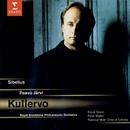 Sibelius - Kullervo/Paavo Järvi/Randi Stene/Peter Mattei/National Male Choir of Estonia/Stockholm Philharmonic Orchestra