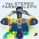 Stereo Farbo Slepo/Vec