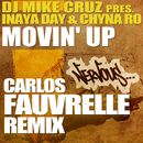 Movin' Up - Carlos Fauvrelle Remix/DJ Mike Cruz presents Inaya Day & Chyna Ro