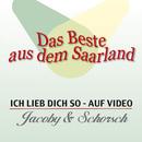 Das Beste aus dem Saarland - Ich lieb dich so auf Video/Jacoby & Schorsch