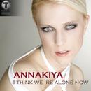 I Think We´re Alone Now/Annakiya