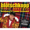 Schawa Schawa Schawa/Blötschkopp Marc Metzger
