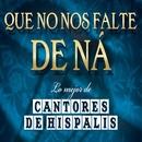 Que No Nos Falte De Na...Lo Mejor De Cantores/Cantores de Híspalis
