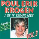 Å De' Ik' Engang Løvn Vol. 3/Poul Erik Krogen