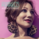 Just Not Tonight/Charlotte Perrelli