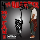 4 My Fans/4th Quarter