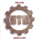 Trial By Fire [Greatest & Latest]/Bto