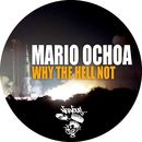 Why The Hell Not/Mario Ochoa