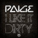I Like It Dirty/Paige