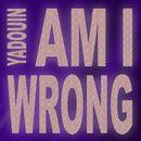 Am I Wrong/Yadouin