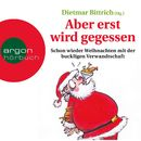 Aber erst wird gegessen - Schon wieder Weihnachten mit der buckligen Verwandtschaft/Dietmar Bittrich