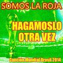 Hagamoslo Otra Vez [Canción Mundial Brasil 2014]/Somos La Roja