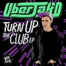 Turn Up The Club EP/Uberjak'd