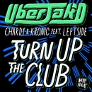 Turn Up The Club (feat. Leftside)/Uberjak'd, Chardy & Kronic
