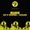 Get It Together / Lockjaw/MANIK