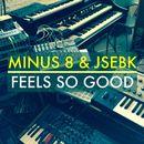 Feels so Good (Remixes)/Minus 8 & JSebK