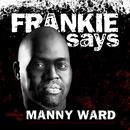 Frankie Says/Manny Ward