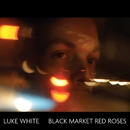 Black Market Red Roses/Luke White