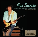 Stick To What You Know - Live In Europe/Pat Travers