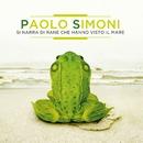 Si narra di rane che hanno visto il mare/Paolo Simoni