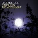 Caught In The Moonlight/Si Cranstoun