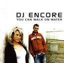You Can Walk On Water/DJ ENCORE