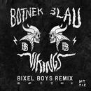 Vikings (Bixel Boys Remix)/Botnek & 3LAU