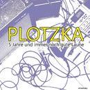 Plotzka - 5 Jahre und immer noch gute Laune/Plotzka