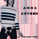 All Your Faded Things/Anna Oxygen