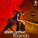 Tango Classics 328: Llorando/Alberto Gomez