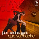 Tango Classics 324: Que Vachache/O.T. Juan Sanchez Gorio