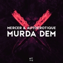 Murda Dem/Mercer & Autoerotique