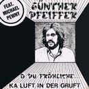 O du fröhliche ... / Ka Luft in der Gruft [feat. Michael Pewny]/Günther Pfeiffer